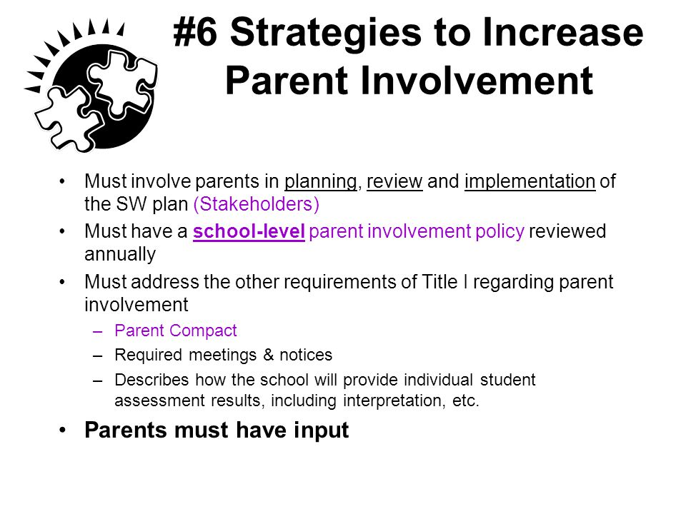 #6 Strategies to Increase Parent Involvement Must involve parents in planning, review and implementation of the SW plan (Stakeholders) Must have a sch