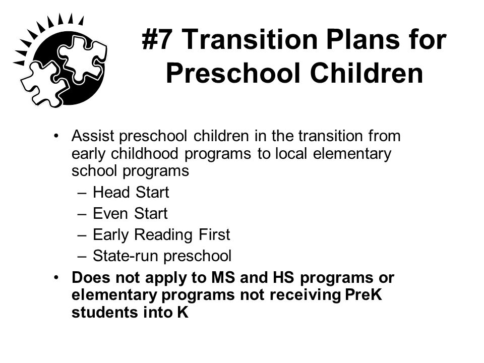 #7 Transition Plans for Preschool Children Assist preschool children in the transition from early childhood programs to local elementary school progra