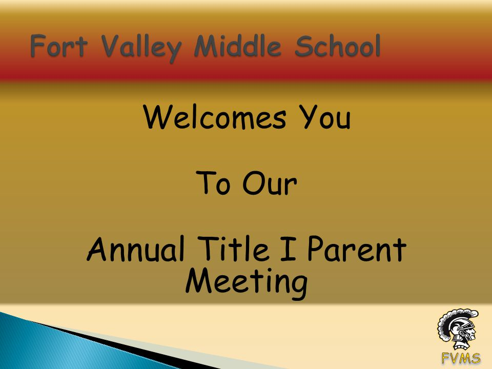 Welcomes You To Our Annual Title I Parent Meeting