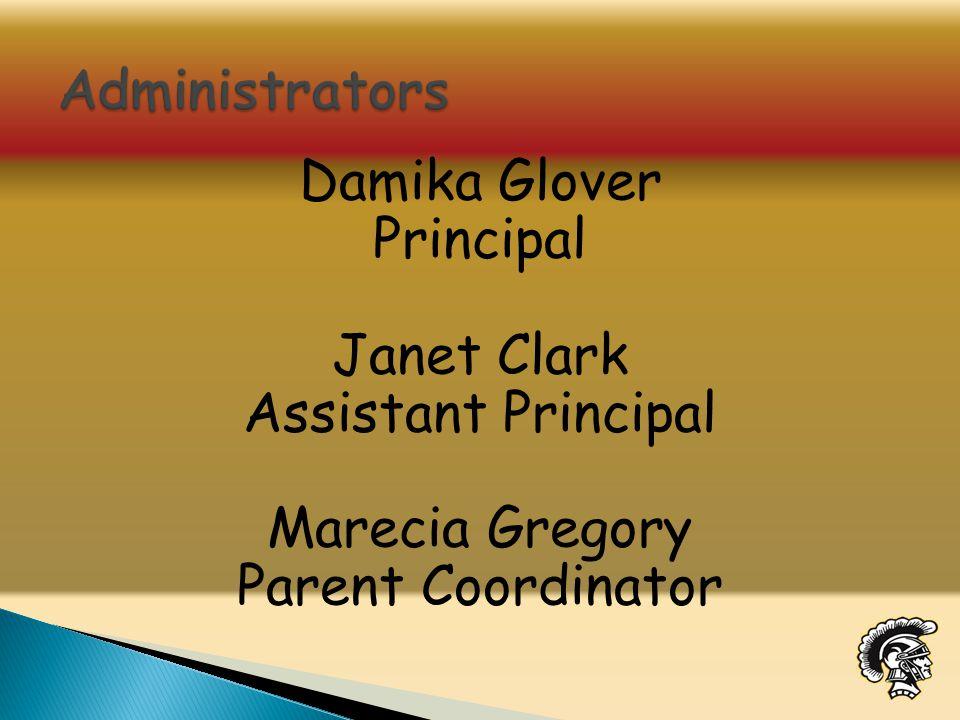 Damika Glover Principal Janet Clark Assistant Principal Marecia Gregory Parent Coordinator