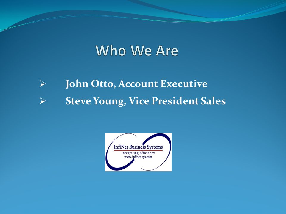  John Otto, Account Executive  Steve Young, Vice President Sales