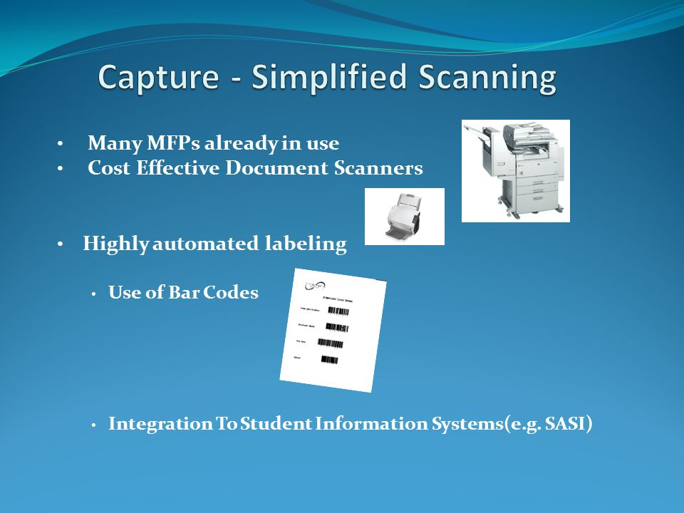 Many MFPs already in use Cost Effective Document Scanners Highly automated labeling Use of Bar Codes Integration To Student Information Systems(e.g.
