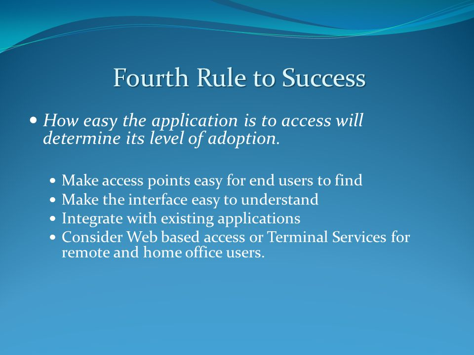 How easy the application is to access will determine its level of adoption.