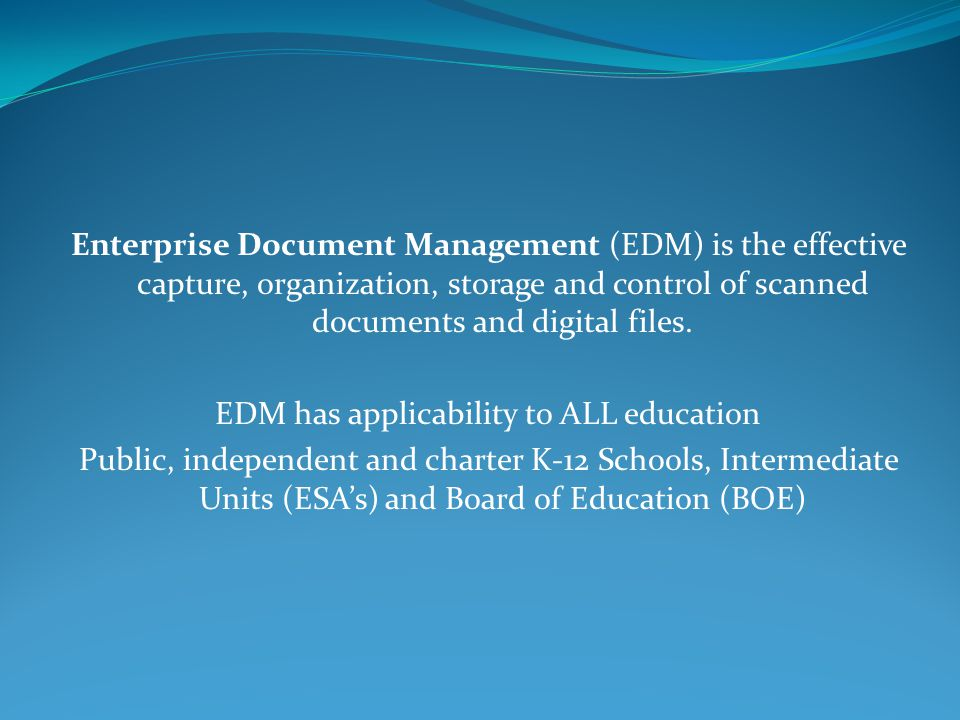 Enterprise Document Management (EDM) is the effective capture, organization, storage and control of scanned documents and digital files.