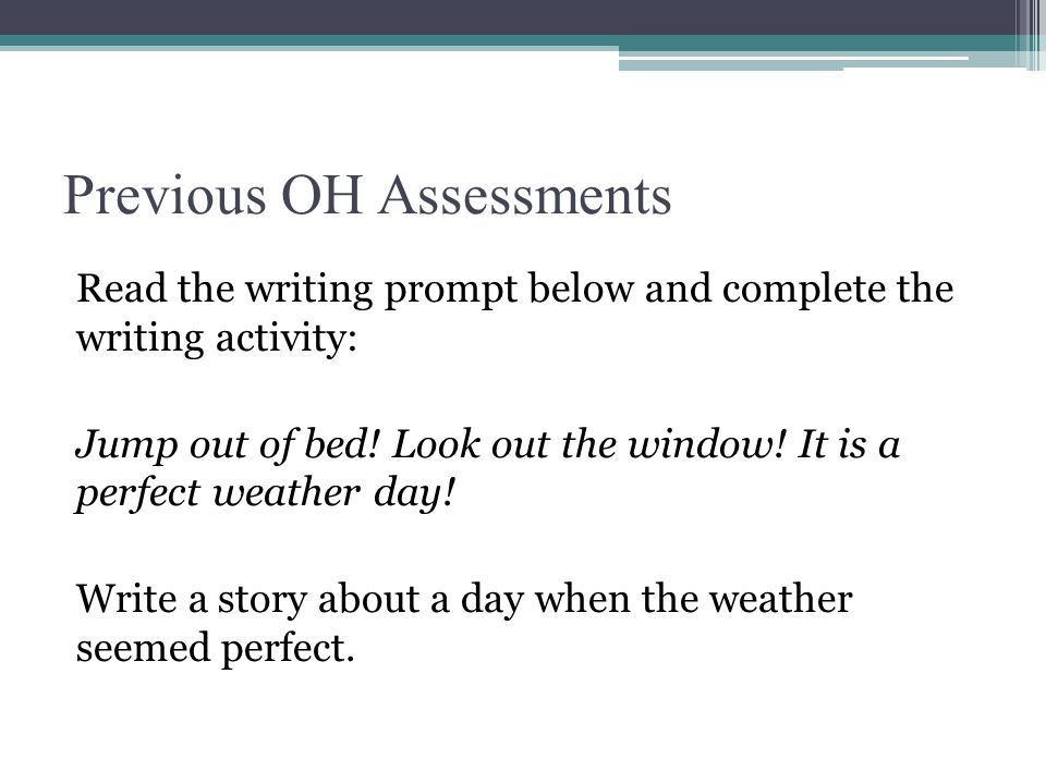 Previous OH Assessments Read the writing prompt below and complete the writing activity: Jump out of bed.