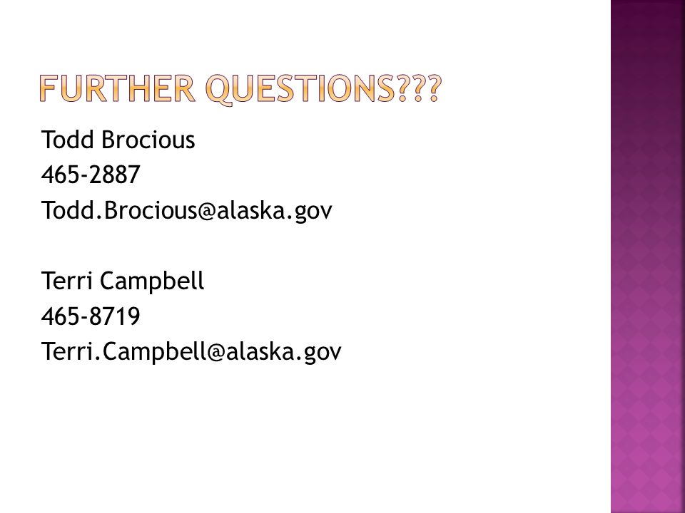 Todd Brocious 465-2887 Todd.Brocious@alaska.gov Terri Campbell 465-8719 Terri.Campbell@alaska.gov