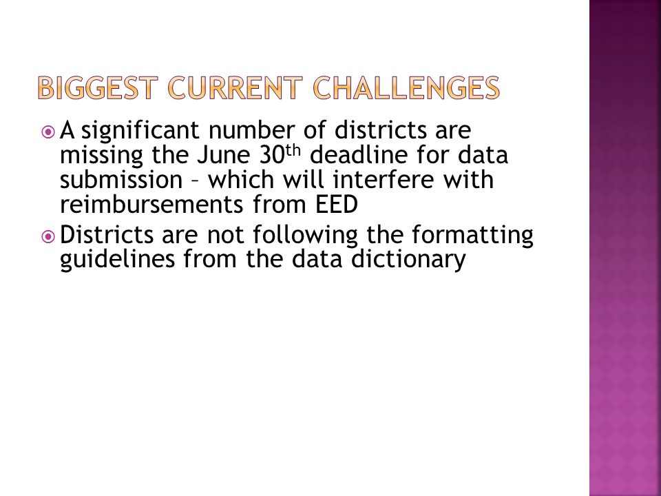  A significant number of districts are missing the June 30 th deadline for data submission – which will interfere with reimbursements from EED  Districts are not following the formatting guidelines from the data dictionary
