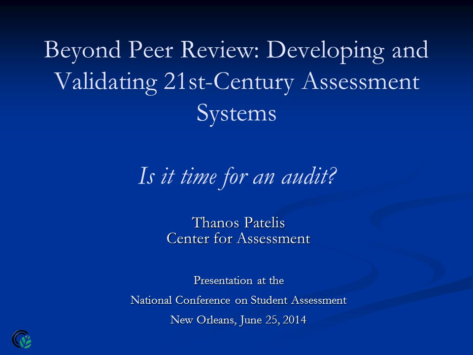 Beyond Peer Review: Developing and Validating 21st-Century Assessment Systems Is it time for an audit.