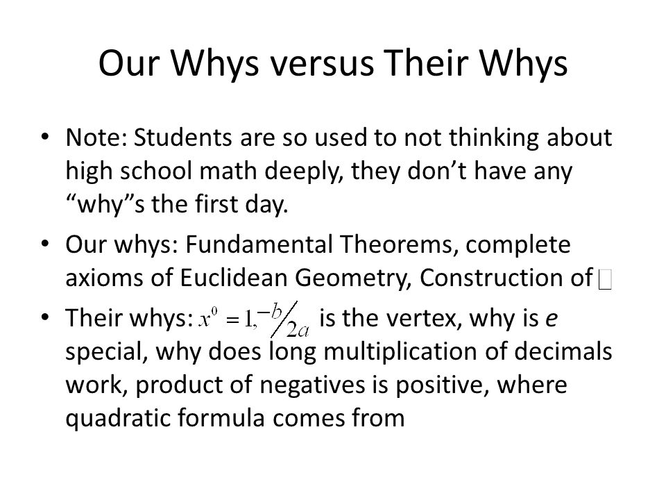 "Our Whys versus Their Whys Note: Students are so used to not thinking about high school math deeply, they don't have any ""why""s the first day. Our why"