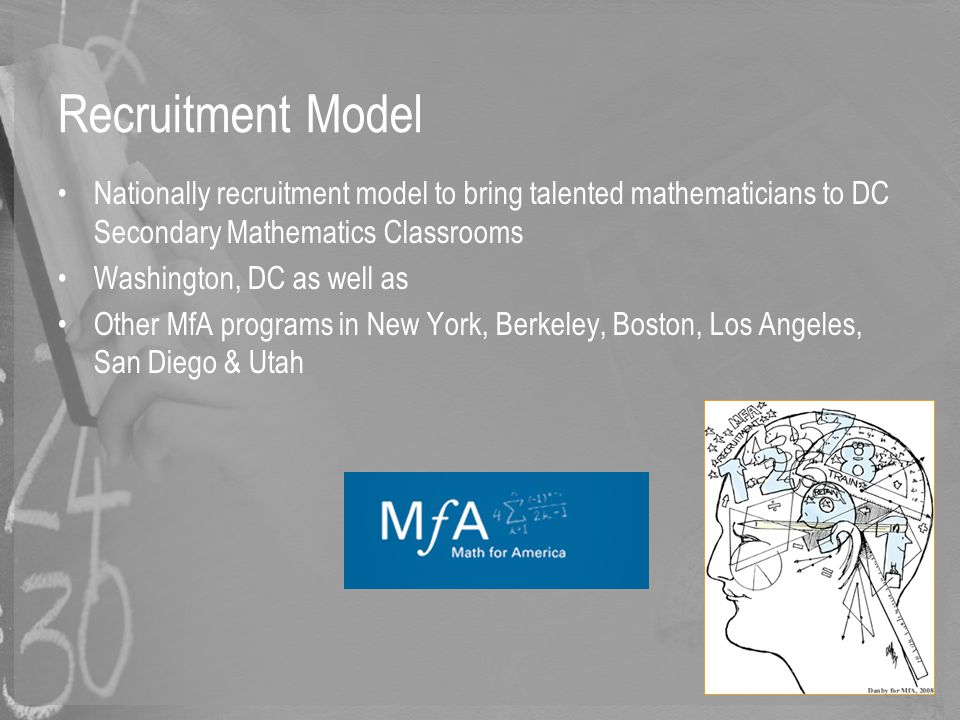 Recruitment Model Nationally recruitment model to bring talented mathematicians to DC Secondary Mathematics Classrooms Washington, DC as well as Other
