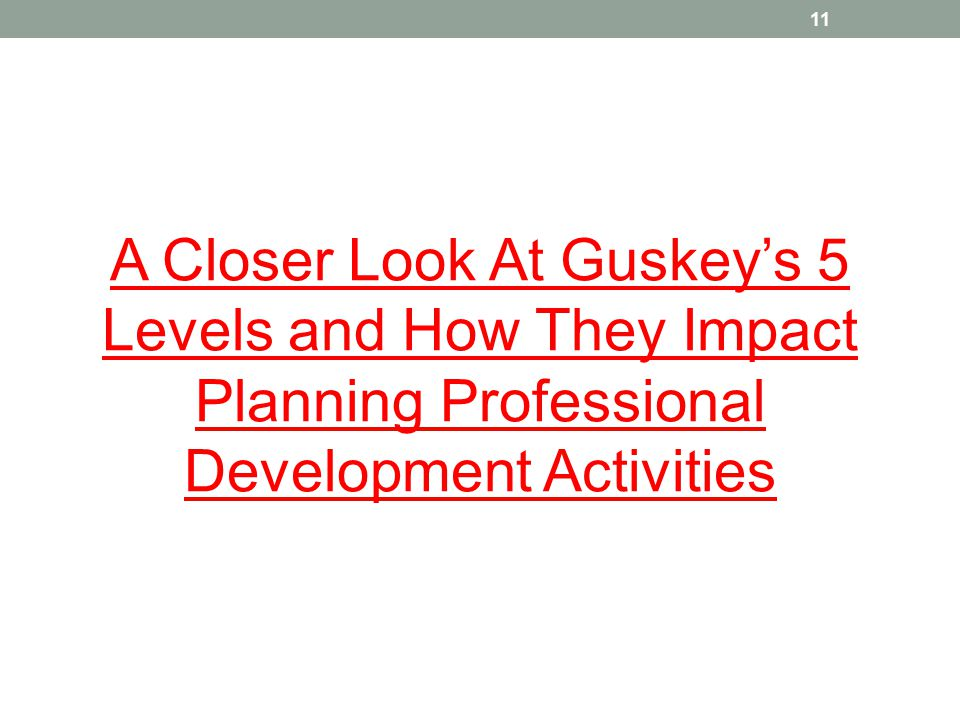 A Closer Look At Guskey's 5 Levels and How They Impact Planning Professional Development Activities 11