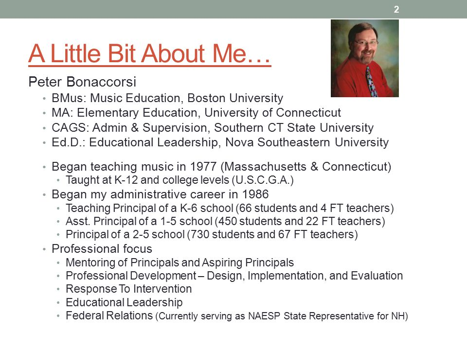 A Little Bit About Me… 2 Peter Bonaccorsi BMus: Music Education, Boston University MA: Elementary Education, University of Connecticut CAGS: Admin & Supervision, Southern CT State University Ed.D.: Educational Leadership, Nova Southeastern University Began teaching music in 1977 (Massachusetts & Connecticut) Taught at K-12 and college levels (U.S.C.G.A.) Began my administrative career in 1986 Teaching Principal of a K-6 school (66 students and 4 FT teachers) Asst.