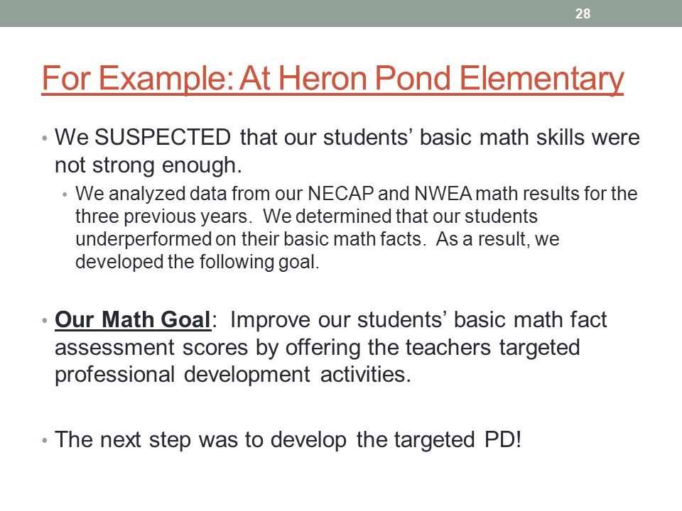 For Example: At Heron Pond Elementary We SUSPECTED that our students' basic math skills were not strong enough.