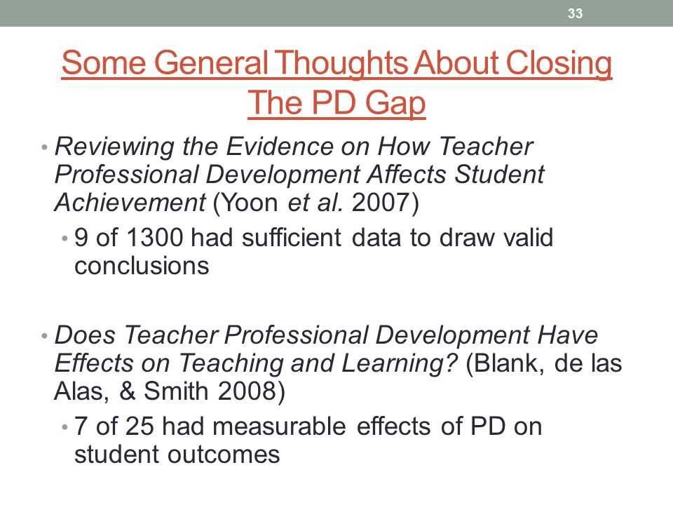 Some General Thoughts About Closing The PD Gap Reviewing the Evidence on How Teacher Professional Development Affects Student Achievement (Yoon et al.