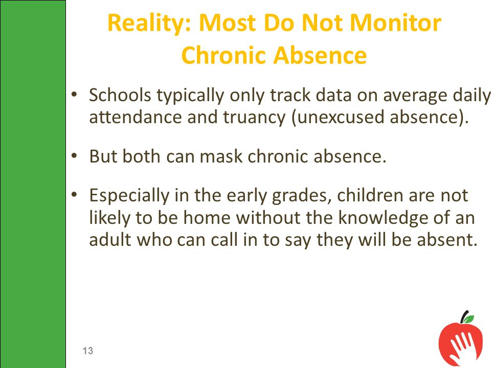 Schools typically only track data on average daily attendance and truancy (unexcused absence). But both can mask chronic absence. Especially in the ea