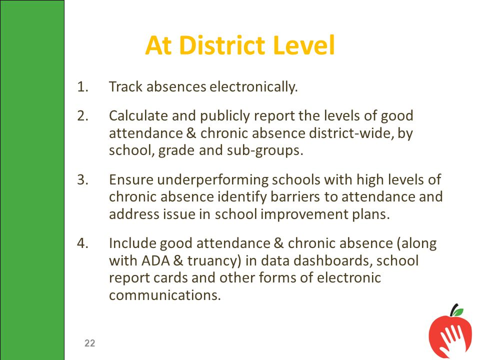 1.Track absences electronically. 2.Calculate and publicly report the levels of good attendance & chronic absence district-wide, by school, grade and s