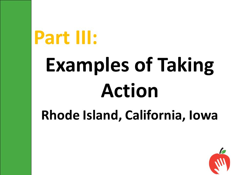 Part III: Examples of Taking Action Rhode Island, California, Iowa