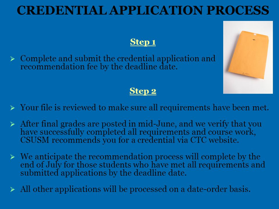CREDENTIAL APPLICATION PROCESS Step 1   Complete and submit the credential application and recommendation fee by the deadline date.