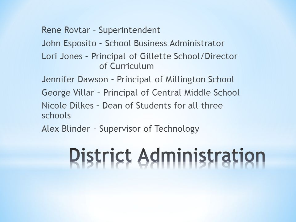 Rene Rovtar – Superintendent John Esposito – School Business Administrator Lori Jones – Principal of Gillette School/Director of Curriculum Jennifer D