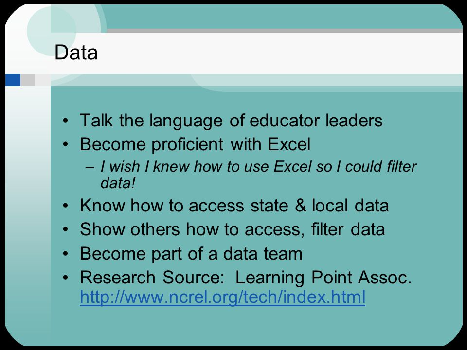 Data Talk the language of educator leaders Become proficient with Excel –I wish I knew how to use Excel so I could filter data.