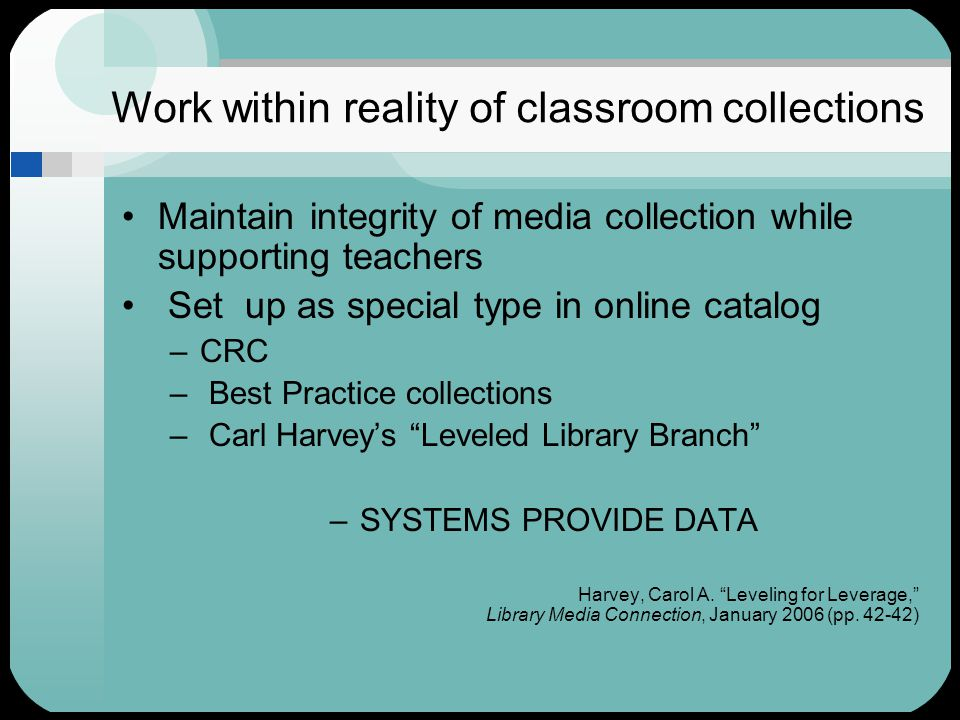 Work within reality of classroom collections Maintain integrity of media collection while supporting teachers Set up as special type in online catalog
