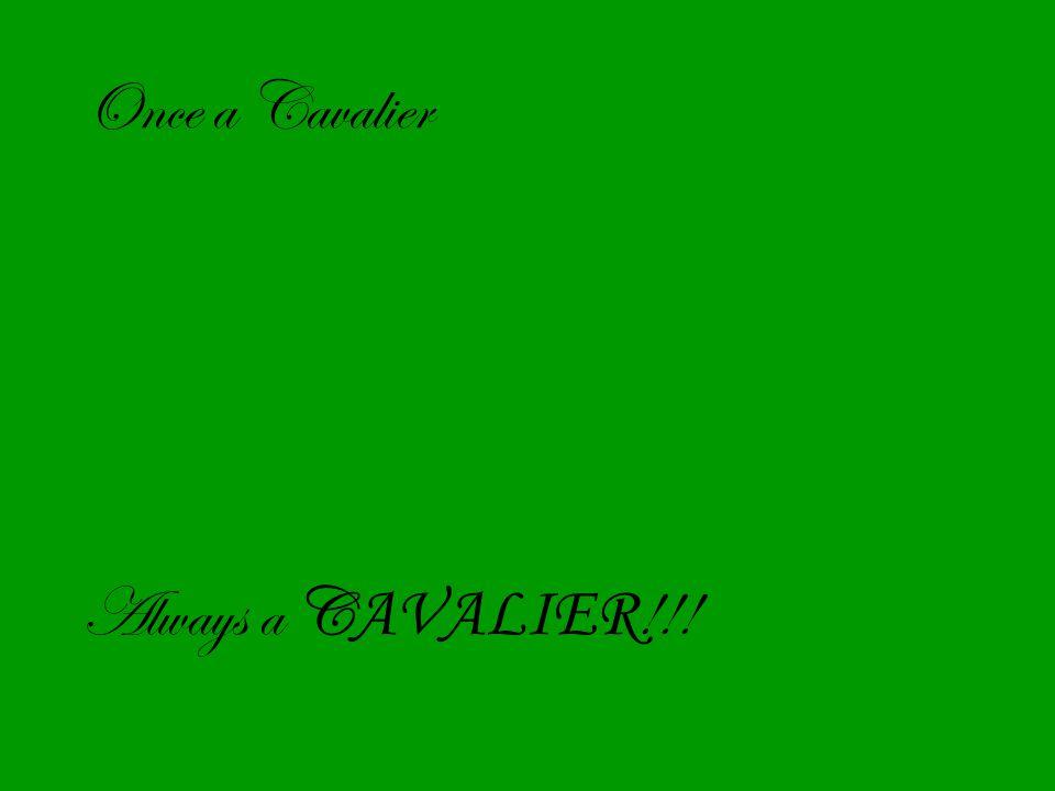Once a Cavalier Always a C AVALIER !!!