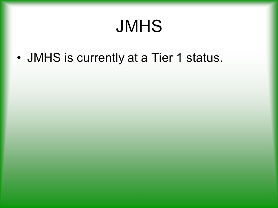 JMHS JMHS is currently at a Tier 1 status.