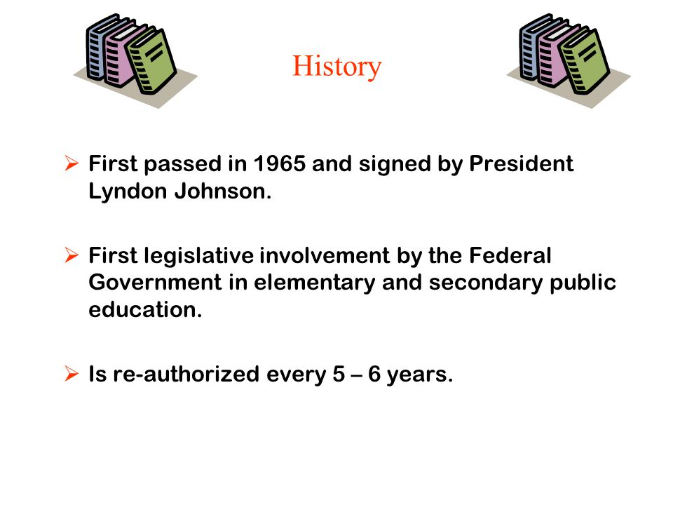Elementary and Secondary Education Act (ESEA) Reauthorized 2001 Public Law 107-110 No Child Left Behind