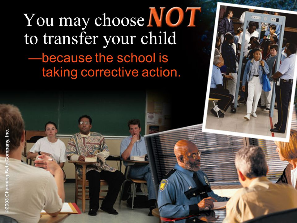 You may choose to transfer your child —because the school is taking corrective action.