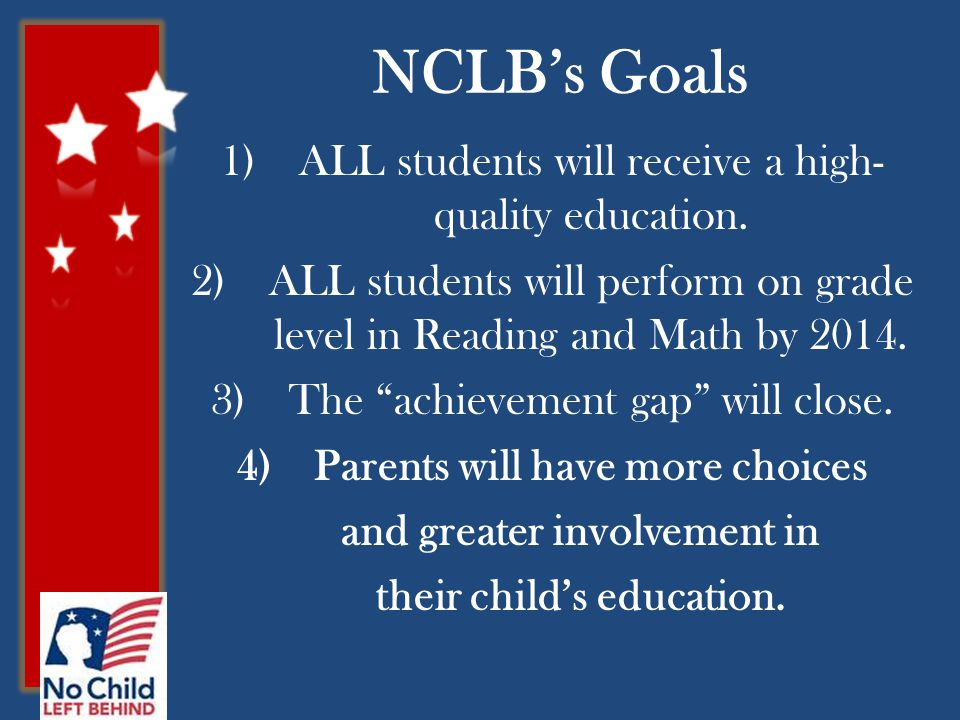 NCLB's Goals 1)ALL students will receive a high- quality education.