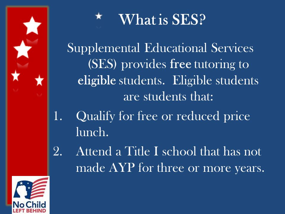 What is SES. Supplemental Educational Services (SES) provides free tutoring to eligible students.