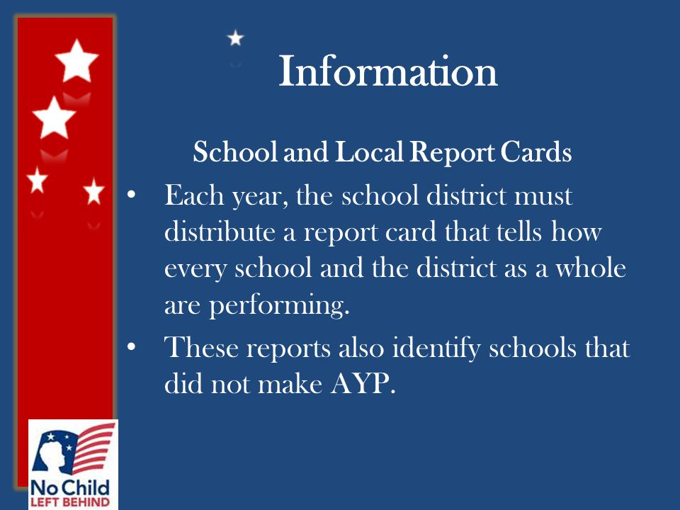 Information School and Local Report Cards Each year, the school district must distribute a report card that tells how every school and the district as