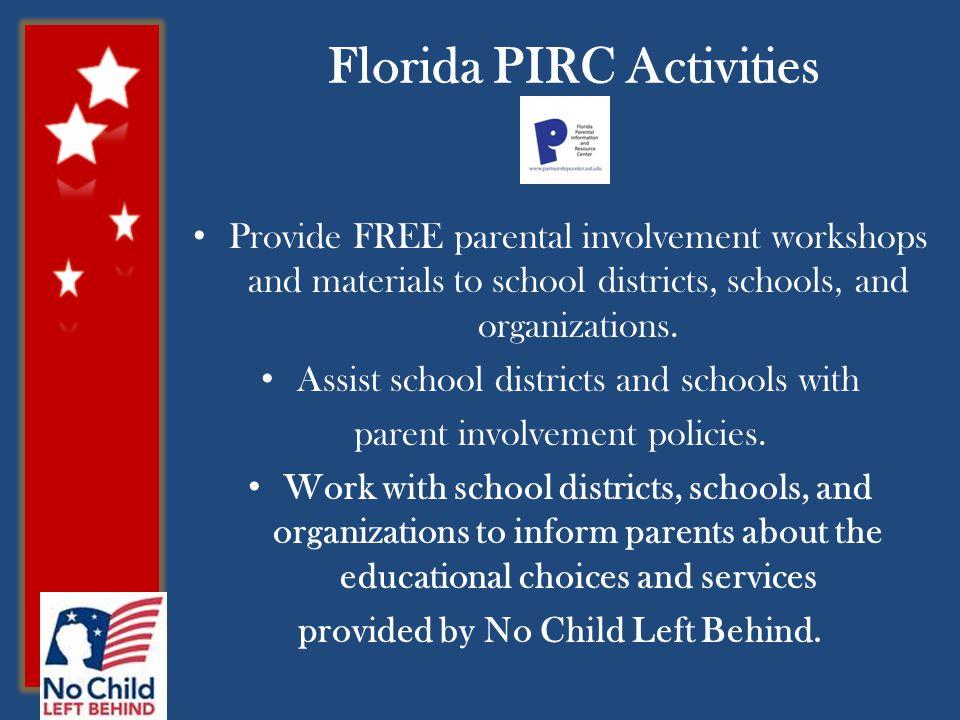 Florida PIRC Activities Provide FREE parental involvement workshops and materials to school districts, schools, and organizations. Assist school distr