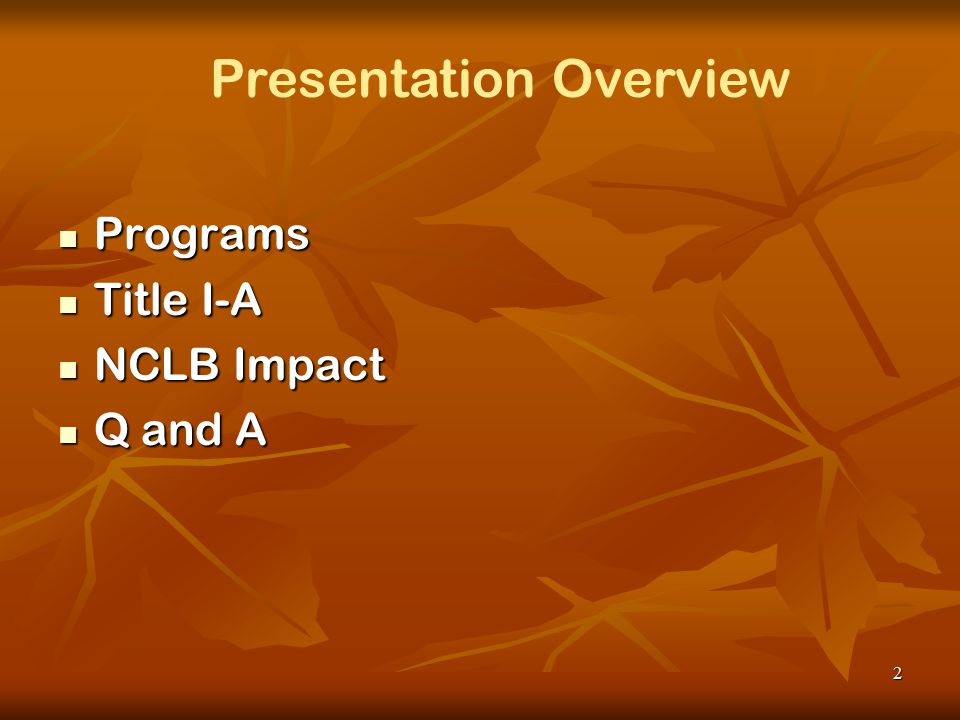 2 Programs Programs Title I-A Title I-A NCLB Impact NCLB Impact Q and A Q and A Presentation Overview