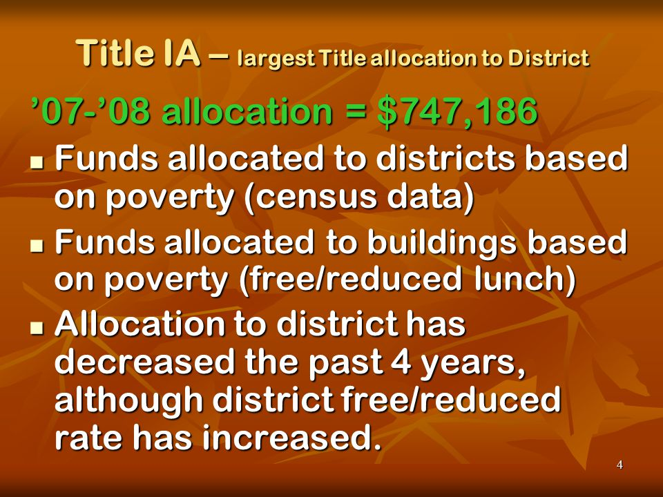 4 Title IA – largest Title allocation to District '07-'08 allocation = $747,186 Funds allocated to districts based on poverty (census data) Funds allocated to districts based on poverty (census data) Funds allocated to buildings based on poverty (free/reduced lunch) Funds allocated to buildings based on poverty (free/reduced lunch) Allocation to district has decreased the past 4 years, although district free/reduced rate has increased.
