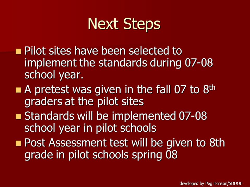 developed by Peg Henson/SDDOE Next Steps Pilot sites have been selected to implement the standards during 07-08 school year.