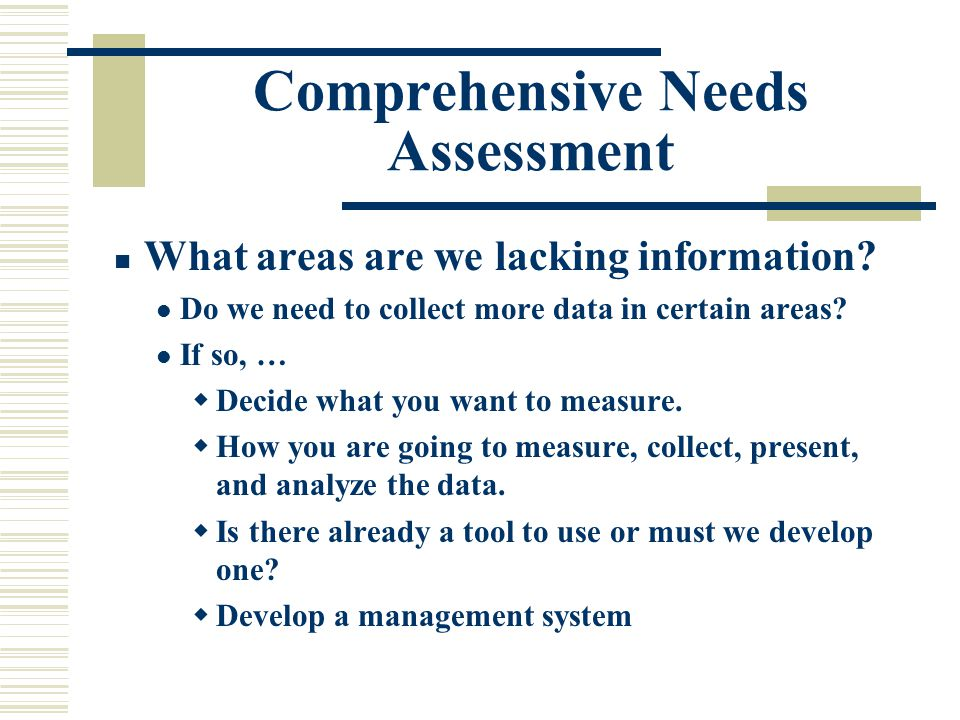 Comprehensive Needs Assessment What areas are we lacking information.