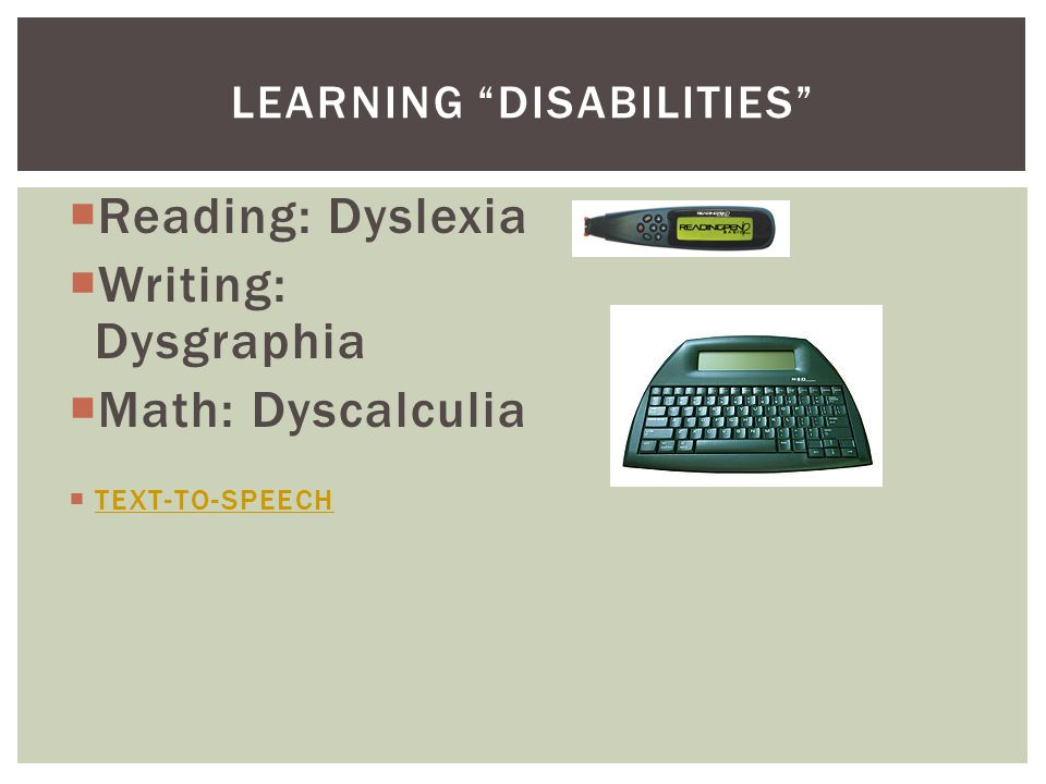" Reading: Dyslexia  Writing: Dysgraphia  Math: Dyscalculia  TEXT-TO-SPEECH TEXT-TO-SPEECH LEARNING ""DISABILITIES"""
