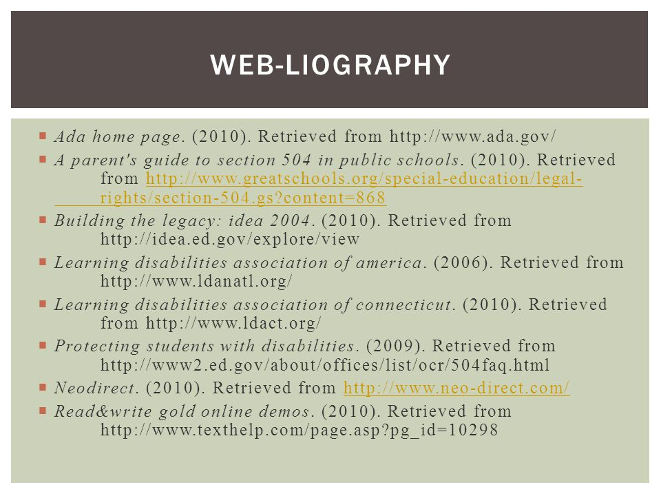  Ada home page. (2010). Retrieved from http://www.ada.gov/  A parent's guide to section 504 in public schools. (2010). Retrieved from http://www.gre