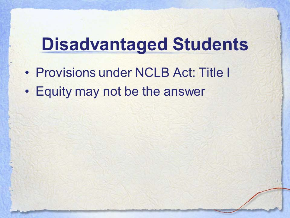Disadvantaged Students Provisions under NCLB Act: Title I Equity may not be the answer