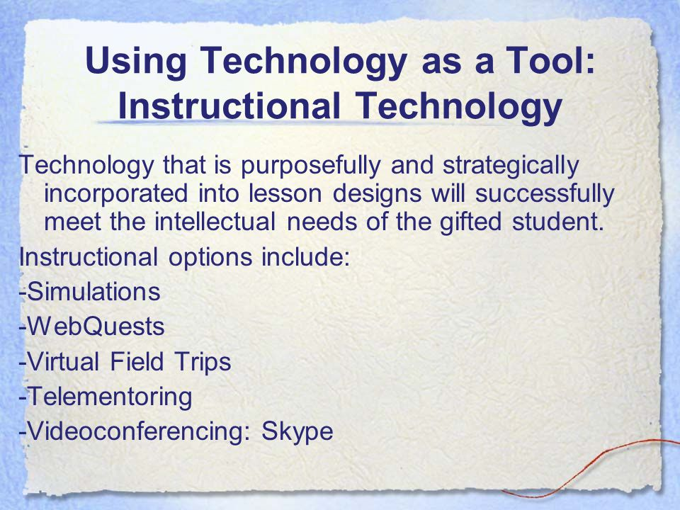 Using Technology as a Tool: Instructional Technology Technology that is purposefully and strategically incorporated into lesson designs will successfu