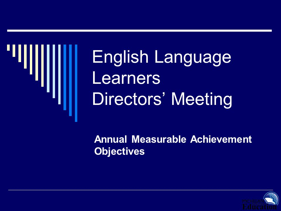 English Language Learners Directors' Meeting Annual Measurable Achievement Objectives