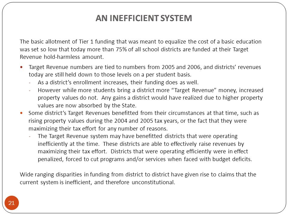 The basic allotment of Tier 1 funding that was meant to equalize the cost of a basic education was set so low that today more than 75% of all school districts are funded at their Target Revenue hold-harmless amount.