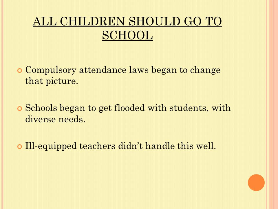 ALL CHILDREN SHOULD GO TO SCHOOL Compulsory attendance laws began to change that picture.