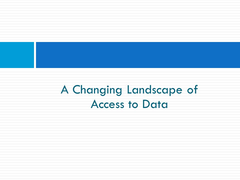 A Changing Landscape of Access to Data
