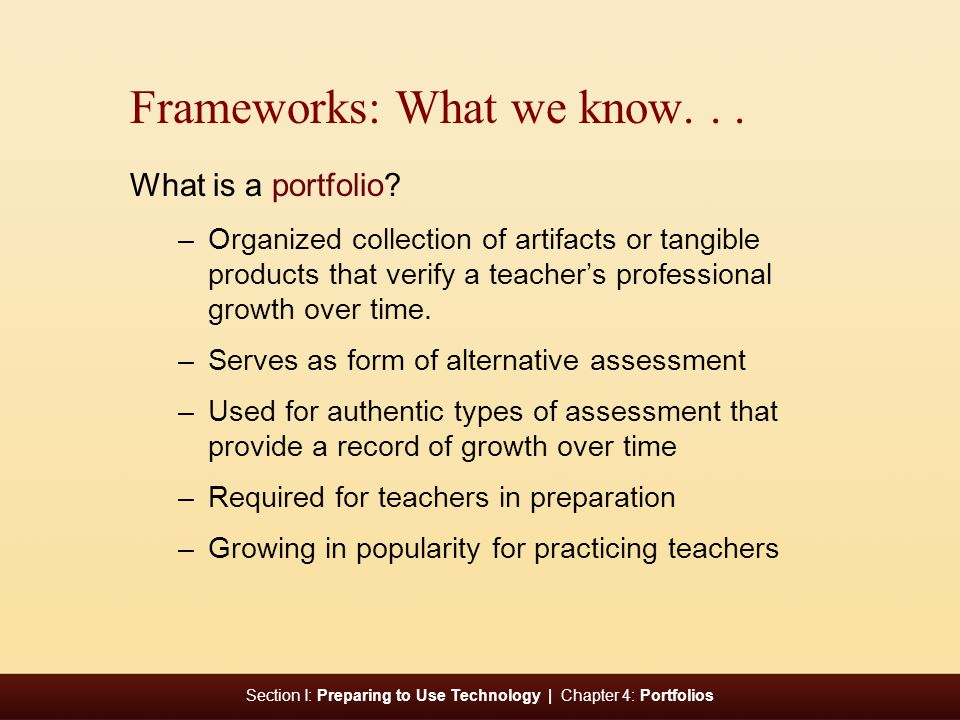 Section I: Preparing to Use Technology | Chapter 4: Portfolios Frameworks: What we know...