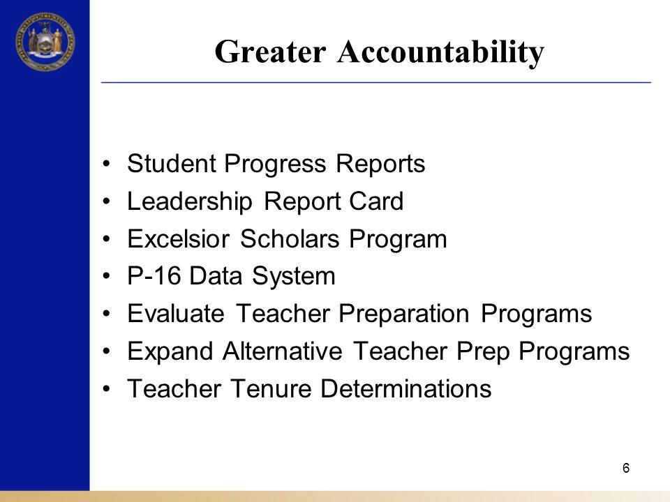 6 Greater Accountability Student Progress Reports Leadership Report Card Excelsior Scholars Program P-16 Data System Evaluate Teacher Preparation Prog