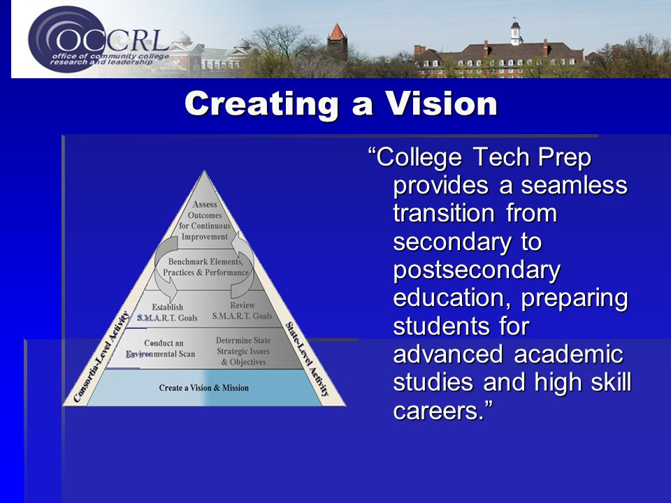 Creating a Vision College Tech Prep provides a seamless transition from secondary to postsecondary education, preparing students for advanced academic studies and high skill careers.