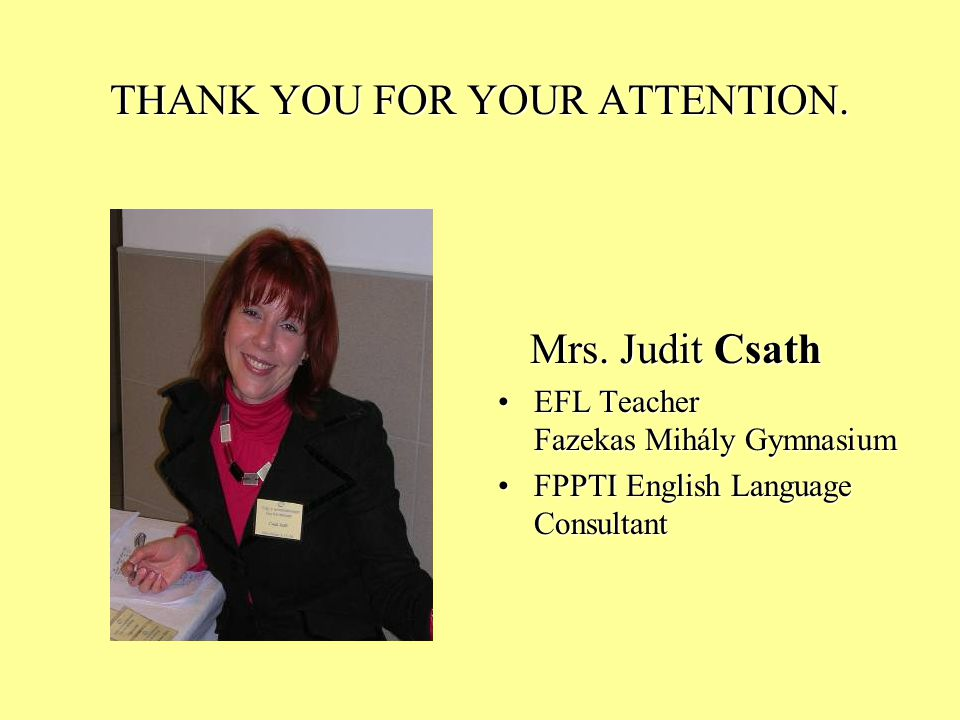 THANK YOU FOR YOUR ATTENTION. Mrs. Judit Csath Mrs.