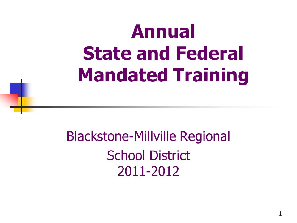 1 Annual State and Federal Mandated Training Blackstone-Millville Regional School District 2011-2012